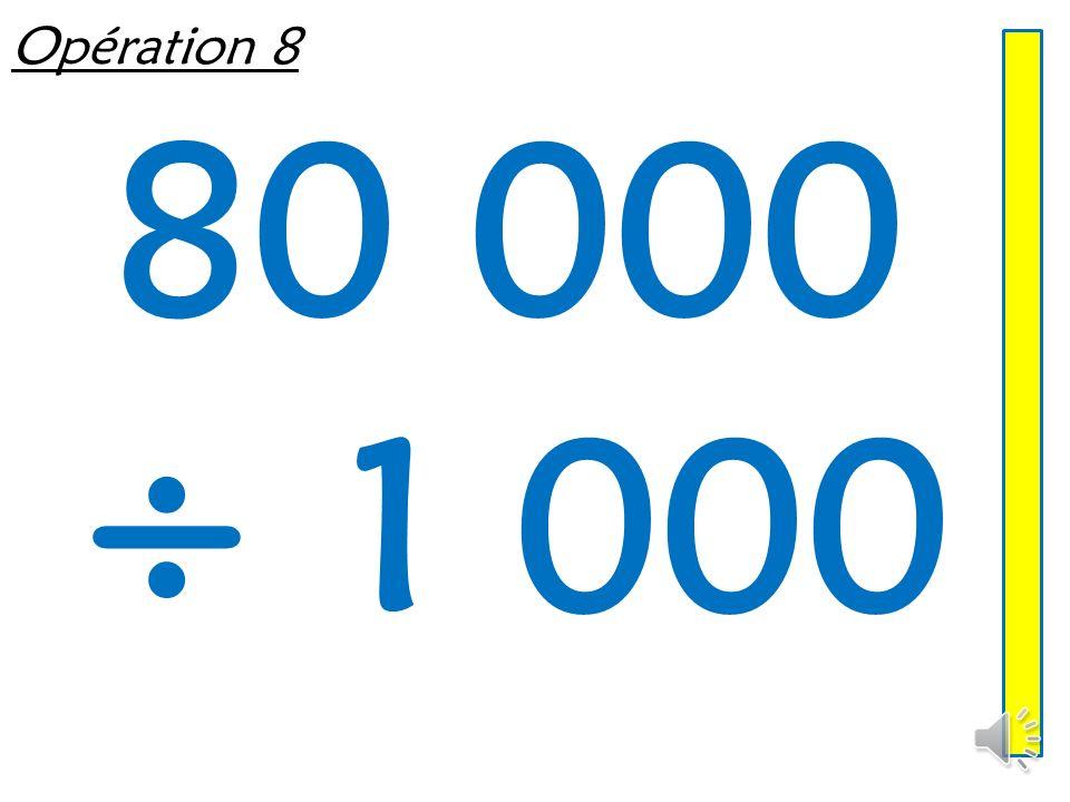 Opération 8 80 000 ÷ 1 000