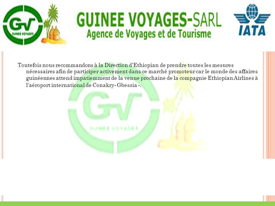 Toutefois nous recommandons à la Direction d'Ethiopian de prendre toutes les mesures nécessaires afin de participer activement dans ce marché promoteur car le monde des affaires guinéennes attend impatiemment de la venue prochaine de la compagnie Ethiopian Airlines à l'aéroport international de Conakry- Gbessia -.