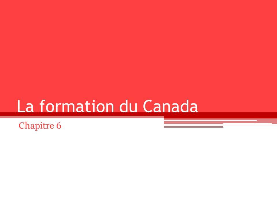 La formation du Canada Chapitre 6