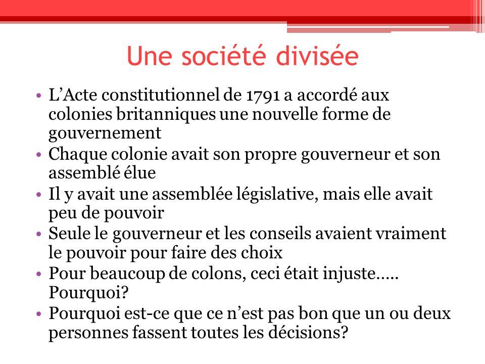 Une société divisée L'Acte constitutionnel de 1791 a accordé aux colonies britanniques une nouvelle forme de gouvernement.