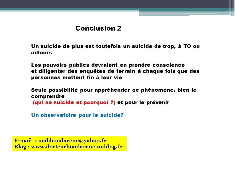 Conclusion 2 Un suicide de plus est toutefois un suicide de trop, à TO ou ailleurs. Les pouvoirs publics devraient en prendre conscience.