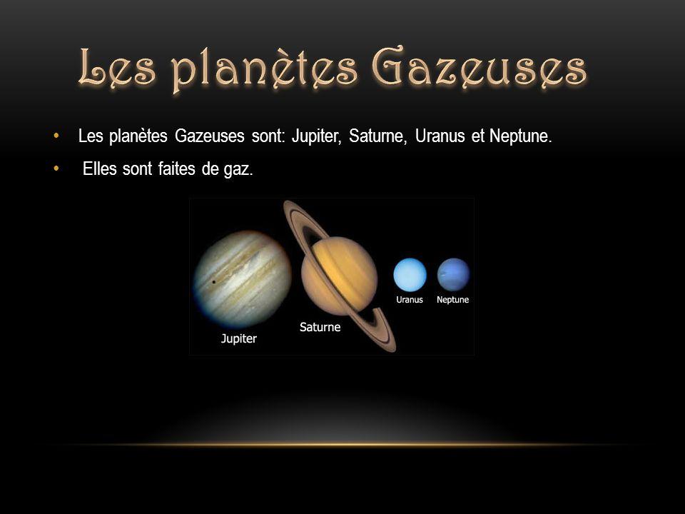 Les planètes Gazeuses Les planètes Gazeuses sont: Jupiter, Saturne, Uranus et Neptune.
