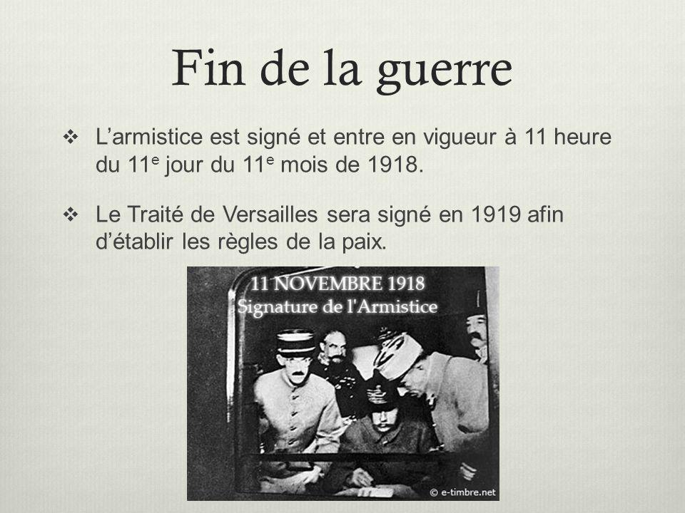 Fin de la guerre L'armistice est signé et entre en vigueur à 11 heure du 11e jour du 11e mois de 1918.