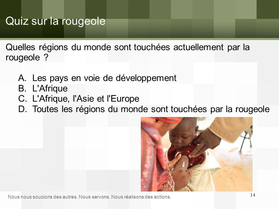 Quiz sur la rougeole Quelles régions du monde sont touchées actuellement par la rougeole Les pays en voie de développement.