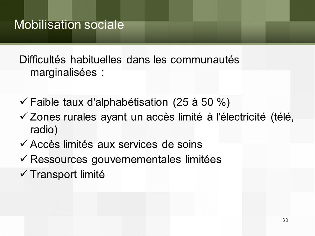 Mobilisation sociale Difficultés habituelles dans les communautés marginalisées : Faible taux d alphabétisation (25 à 50 %)