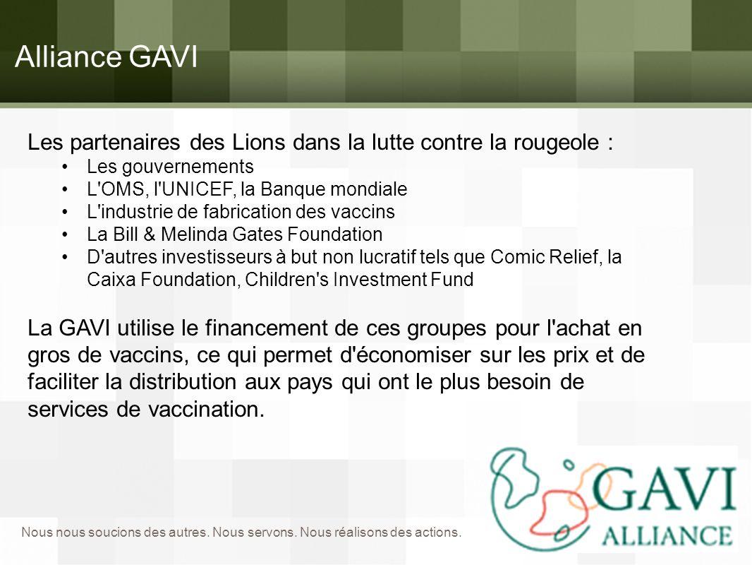 Alliance GAVI Les partenaires des Lions dans la lutte contre la rougeole : Les gouvernements. L OMS, l UNICEF, la Banque mondiale.