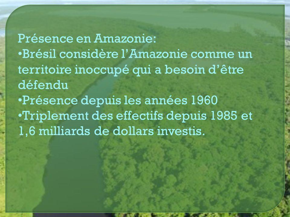 Présence en Amazonie: Brésil considère l'Amazonie comme un territoire inoccupé qui a besoin d'être défendu.