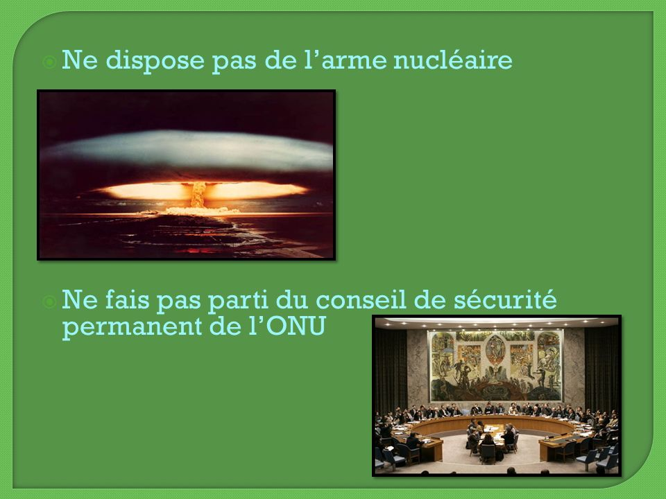Ne dispose pas de l'arme nucléaire