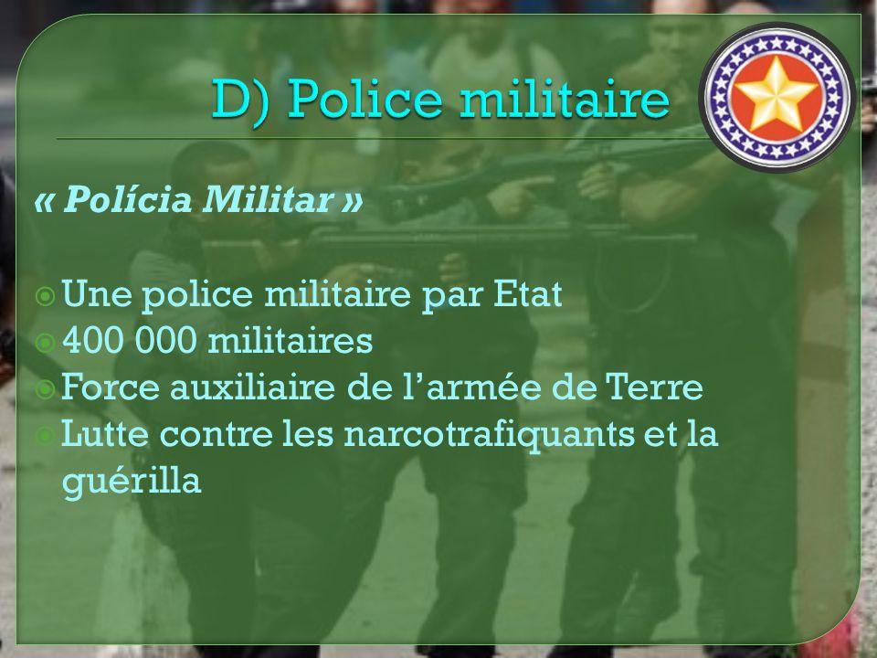 D) Police militaire « Polícia Militar » Une police militaire par Etat