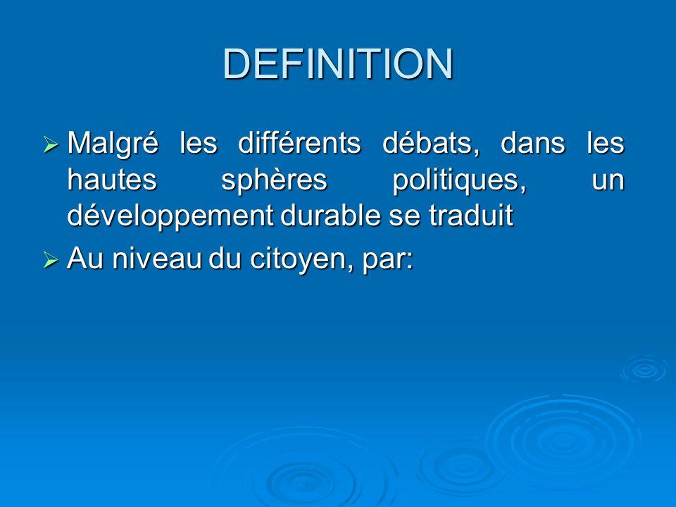 DEFINITION Malgré les différents débats, dans les hautes sphères politiques, un développement durable se traduit.