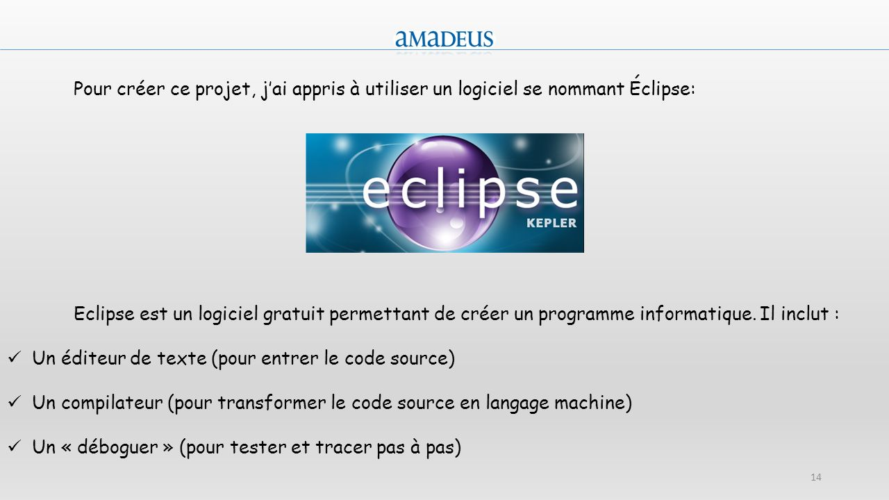Pour créer ce projet, j'ai appris à utiliser un logiciel se nommant Éclipse: