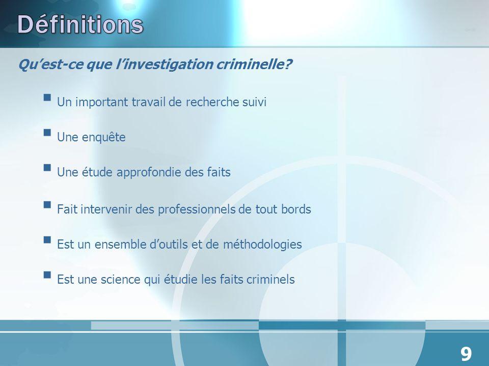 Définitions Qu'est-ce que l'investigation criminelle