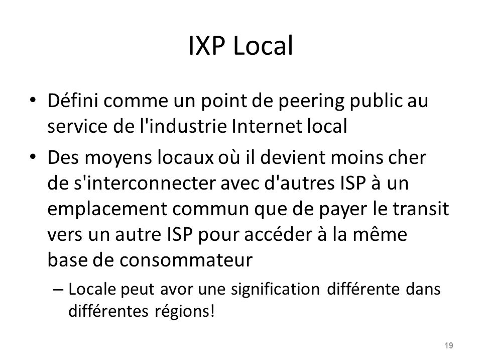 IXP Local Défini comme un point de peering public au service de l industrie Internet local.
