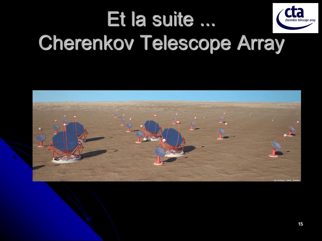 Et la suite ... Cherenkov Telescope Array