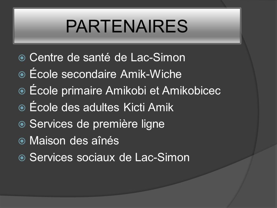 PARTENAIRES Centre de santé de Lac-Simon École secondaire Amik-Wiche