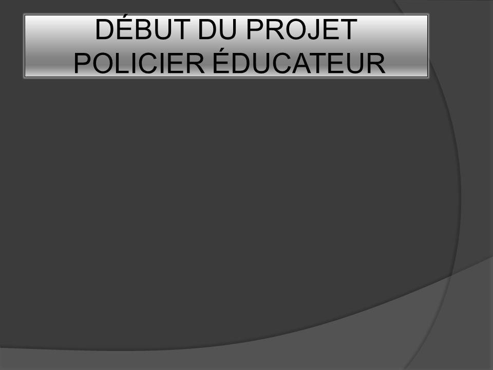 DÉBUT DU PROJET POLICIER ÉDUCATEUR