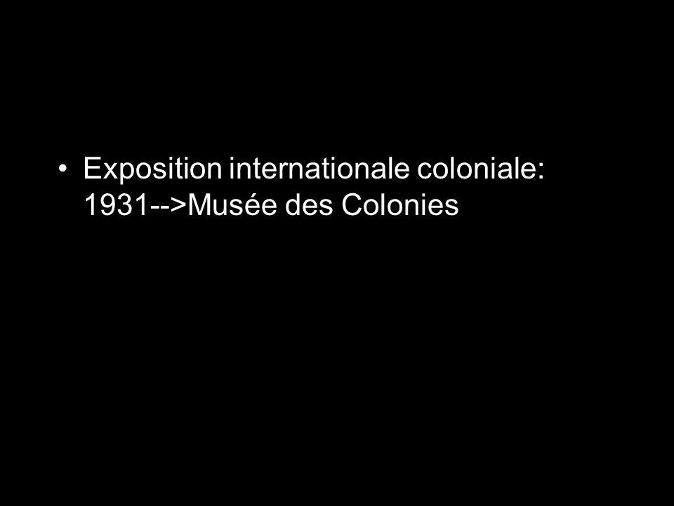 Exposition internationale coloniale: 1931-->Musée des Colonies