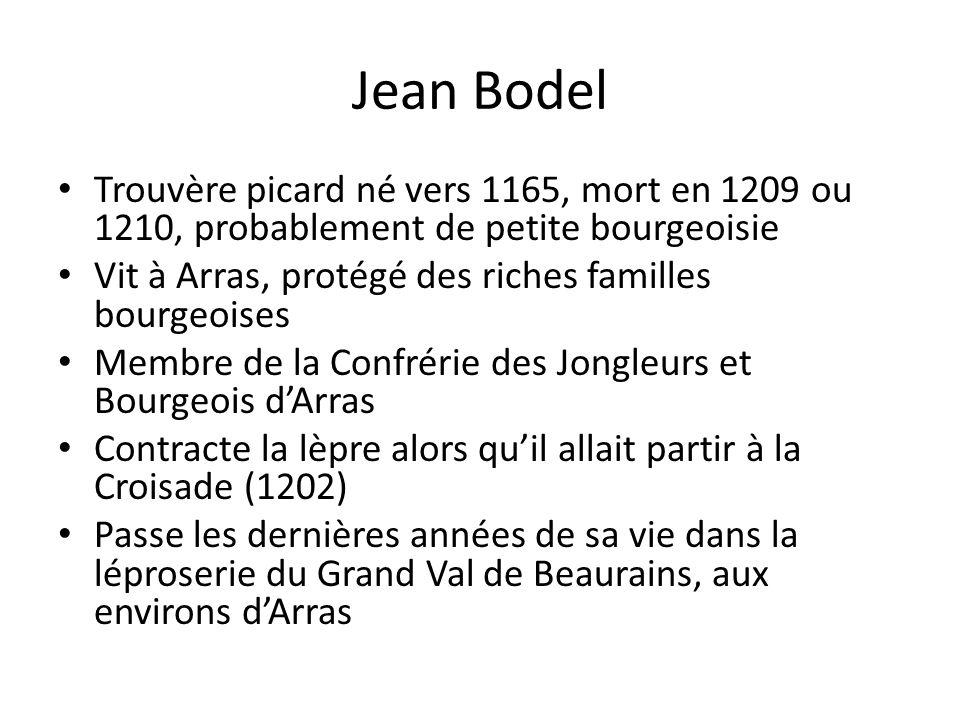 Jean Bodel Trouvère picard né vers 1165, mort en 1209 ou 1210, probablement de petite bourgeoisie.