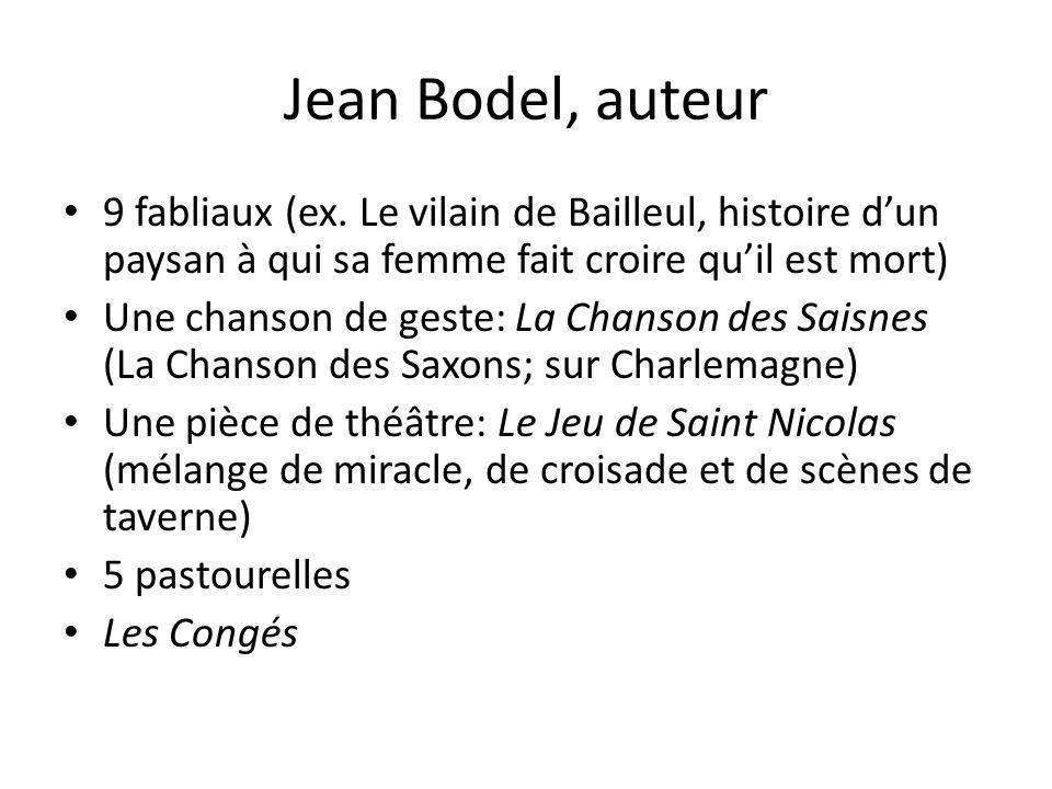 Jean Bodel, auteur 9 fabliaux (ex. Le vilain de Bailleul, histoire d'un paysan à qui sa femme fait croire qu'il est mort)