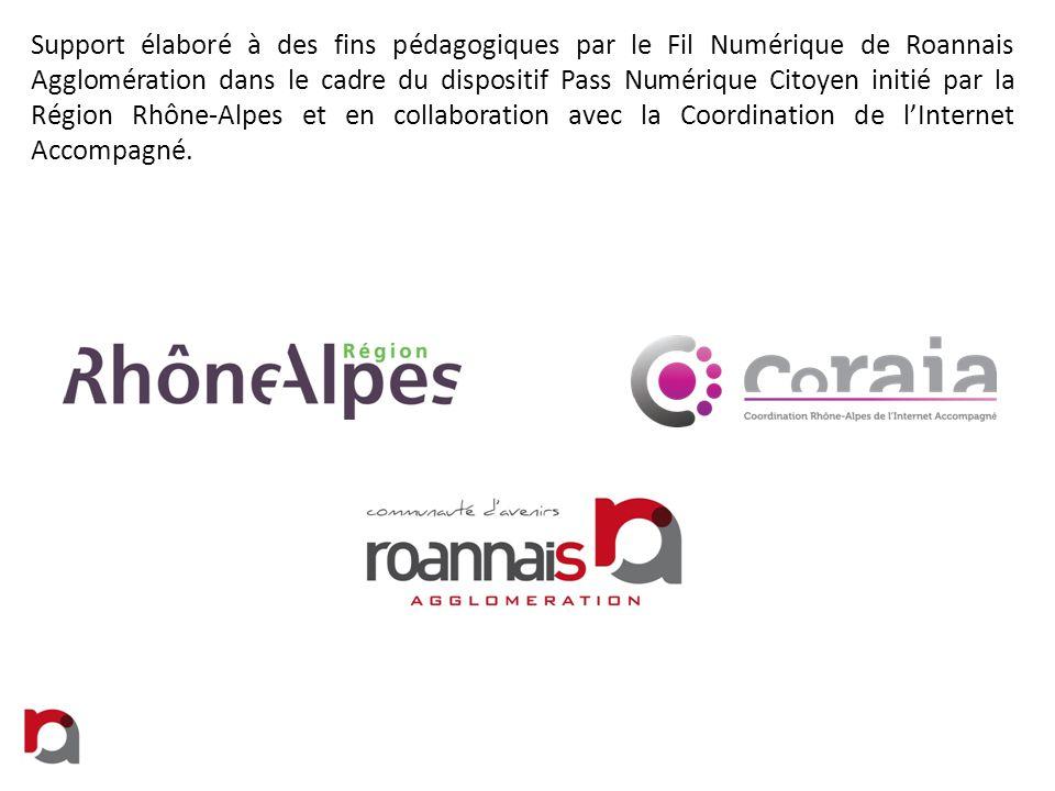 Support élaboré à des fins pédagogiques par le Fil Numérique de Roannais Agglomération dans le cadre du dispositif Pass Numérique Citoyen initié par la Région Rhône-Alpes et en collaboration avec la Coordination de l'Internet Accompagné.