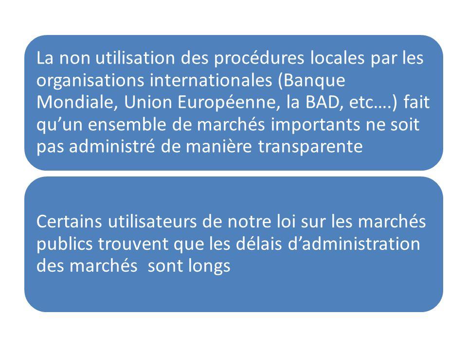 La non utilisation des procédures locales par les organisations internationales (Banque Mondiale, Union Européenne, la BAD, etc….) fait qu'un ensemble de marchés importants ne soit pas administré de manière transparente