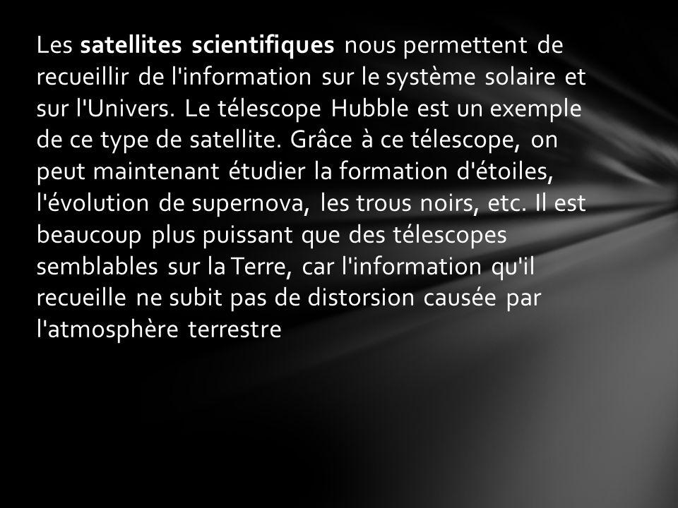 Les satellites scientifiques nous permettent de recueillir de l information sur le système solaire et sur l Univers.