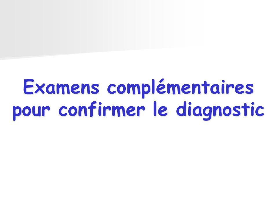 Examens complémentaires pour confirmer le diagnostic