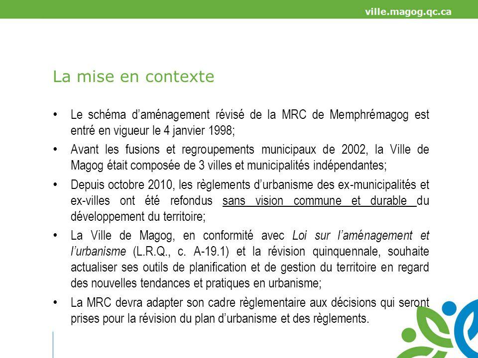 La mise en contexte Le schéma d'aménagement révisé de la MRC de Memphrémagog est entré en vigueur le 4 janvier 1998;