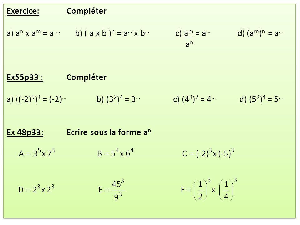 Exercice: Compléter a) an x am = a … b) ( a x b )n = a… x b… c) am = a… d) (am)n = a…