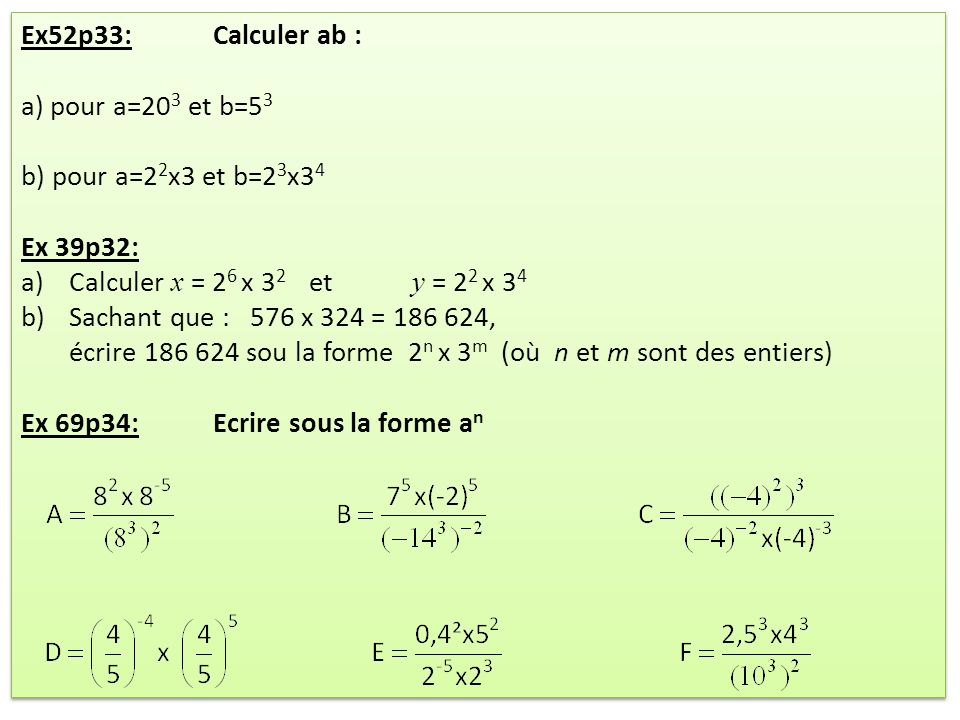 Ex52p33: Calculer ab : a) pour a=203 et b=53. b) pour a=22x3 et b=23x34. Ex 39p32: Calculer x = 26 x 32 et y = 22 x 34.