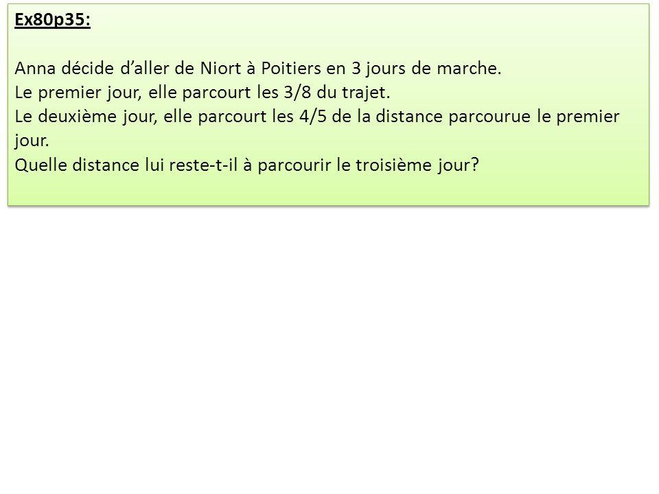 Ex80p35: Anna décide d'aller de Niort à Poitiers en 3 jours de marche. Le premier jour, elle parcourt les 3/8 du trajet.