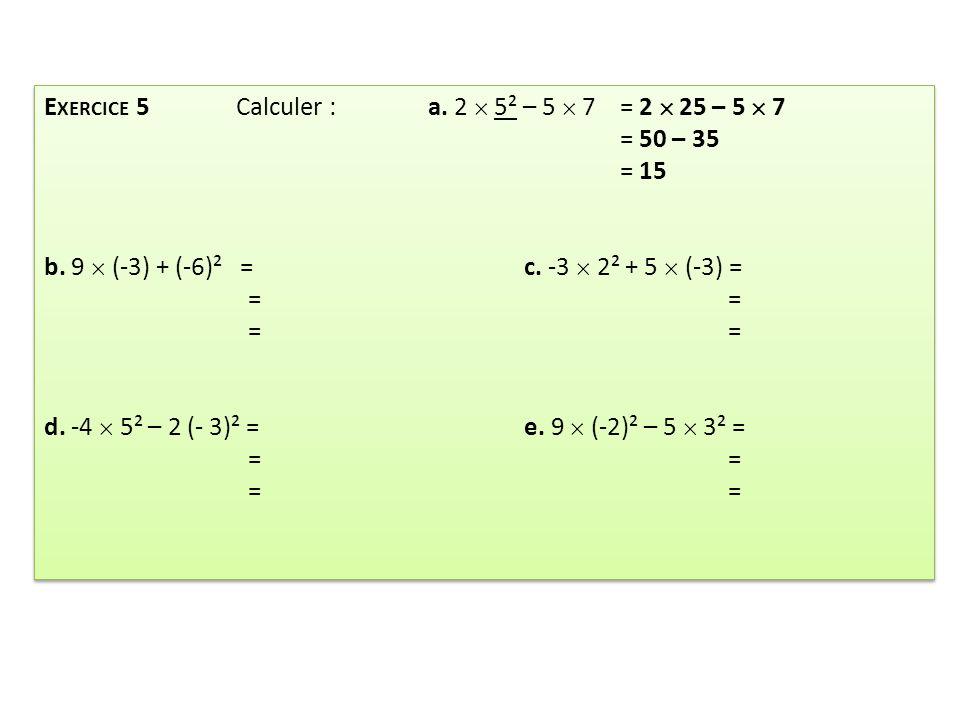 Exercice 5 Calculer : a. 2  5² – 5  7 = 2  25 – 5  7