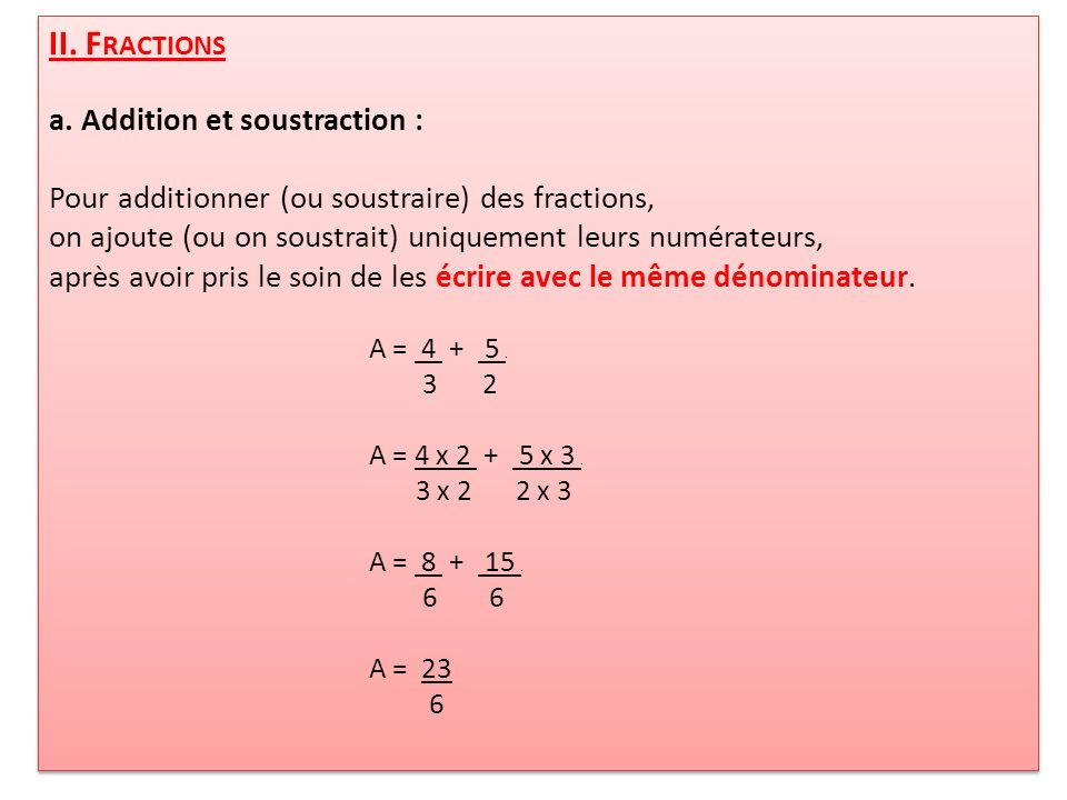 II. Fractions a. Addition et soustraction :