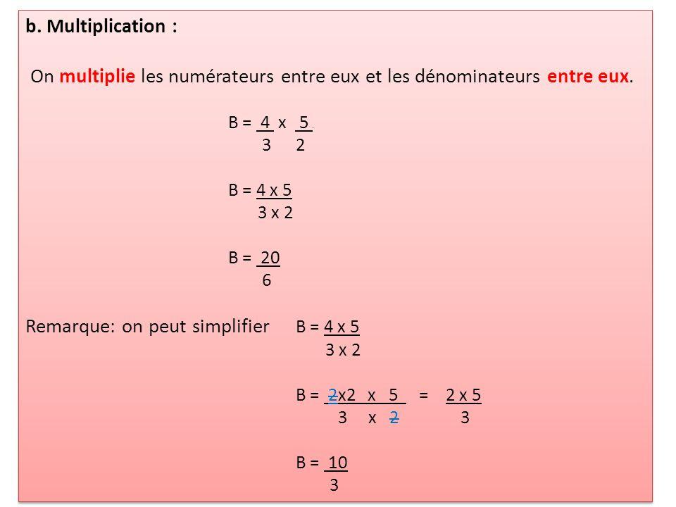 On multiplie les numérateurs entre eux et les dénominateurs entre eux.