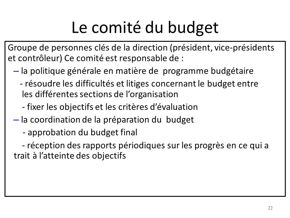 9-22 Le comité du budget. Groupe de personnes clés de la direction (président, vice-présidents et contrôleur) Ce comité est responsable de :