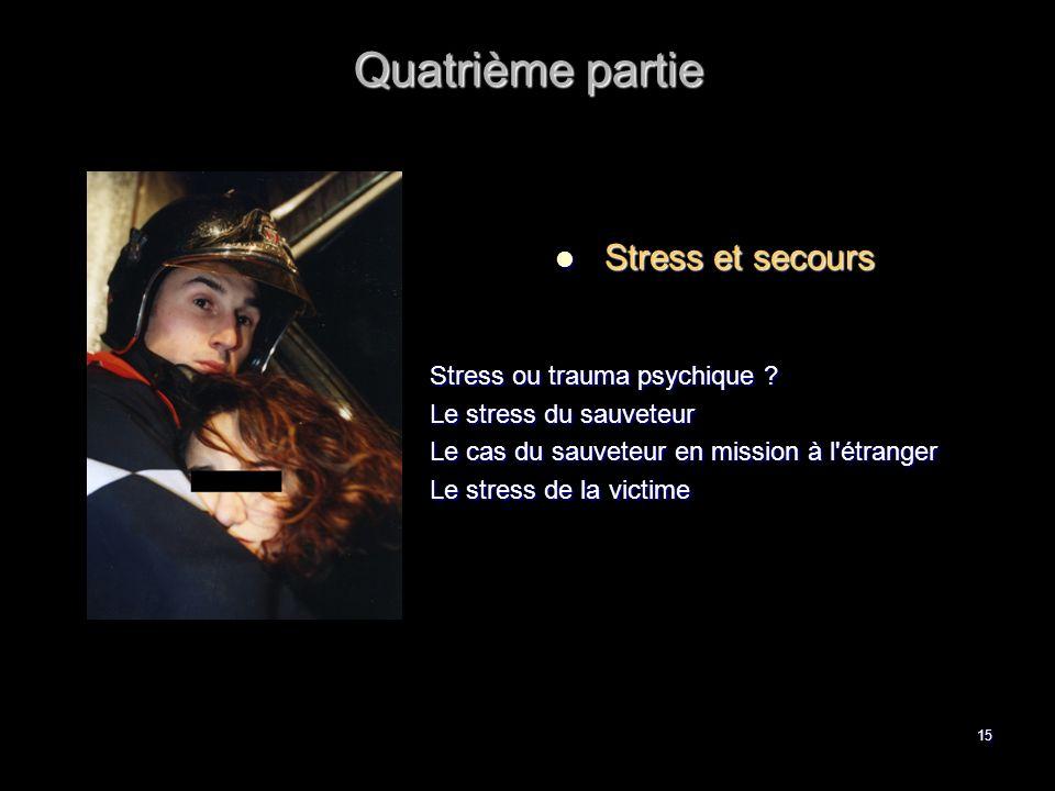 Quatrième partie Stress et secours Stress ou trauma psychique