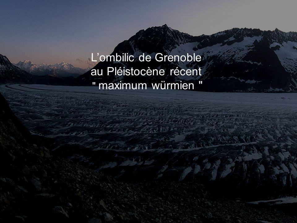 L'ombilic de Grenoble au Pléistocène récent maximum würmien
