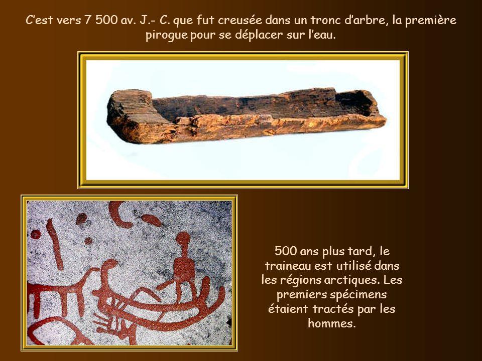 C'est vers 7 500 av. J.- C. que fut creusée dans un tronc d'arbre, la première pirogue pour se déplacer sur l'eau.