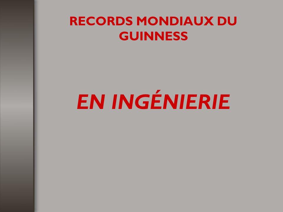 RECORDS MONDIAUX DU GUINNESS EN INGÉNIERIE
