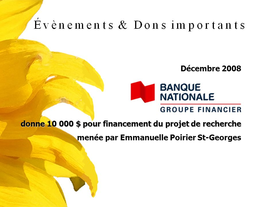 Décembre 2008 donne 10 000 $ pour financement du projet de recherche.