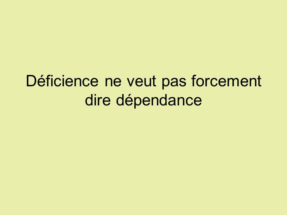 Déficience ne veut pas forcement dire dépendance