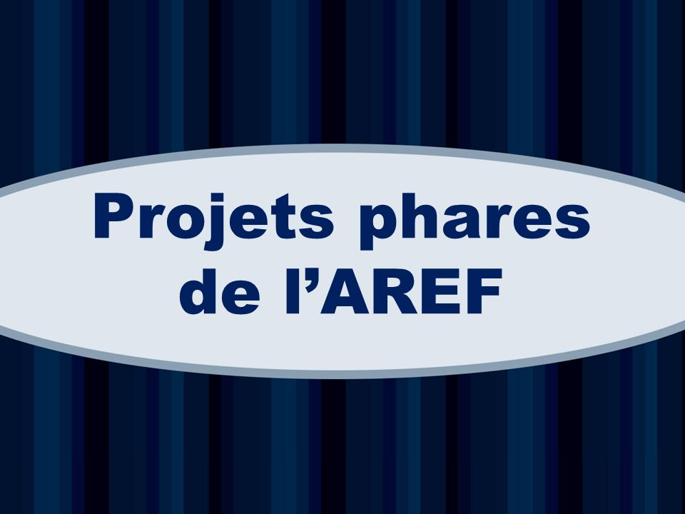 Projets phares de l'AREF