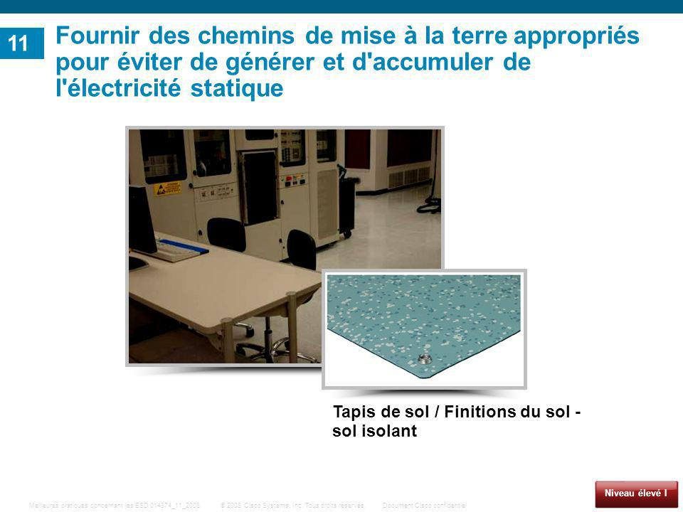 11 Fournir des chemins de mise à la terre appropriés pour éviter de générer et d accumuler de l électricité statique.
