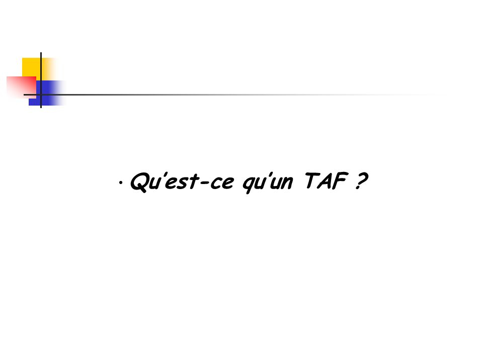 Qu'est-ce qu'un TAF