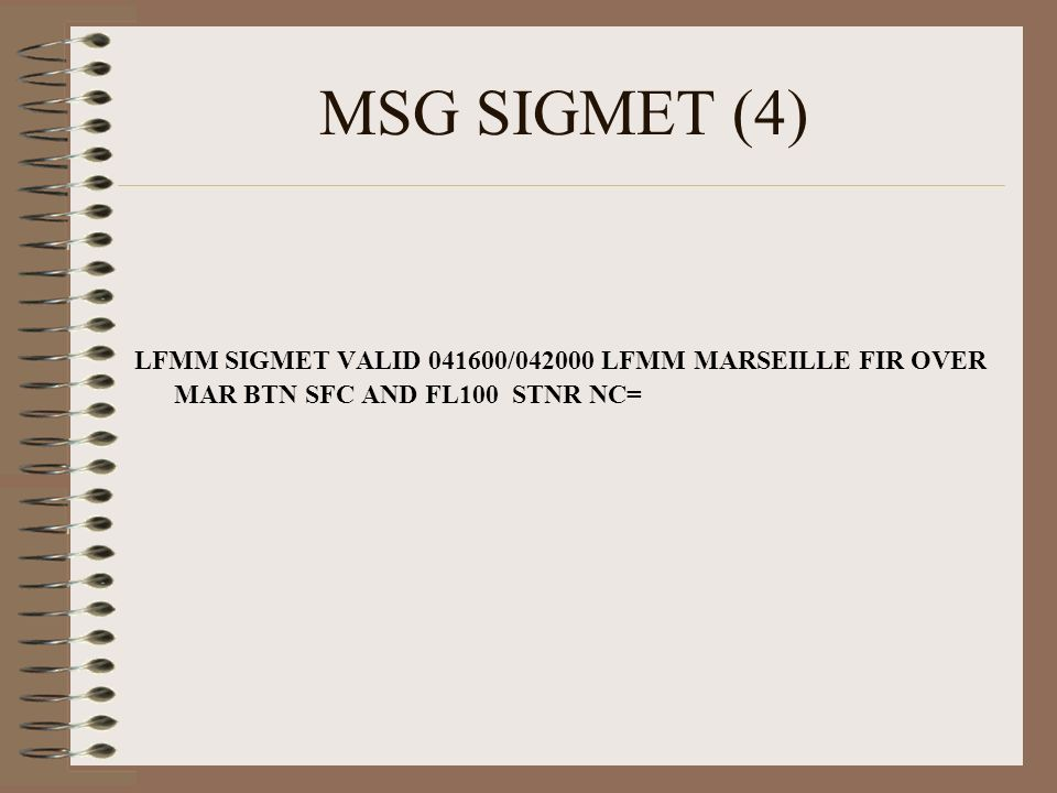MSG SIGMET (4) LFMM SIGMET VALID 041600/042000 LFMM MARSEILLE FIR OVER MAR BTN SFC AND FL100 STNR NC=