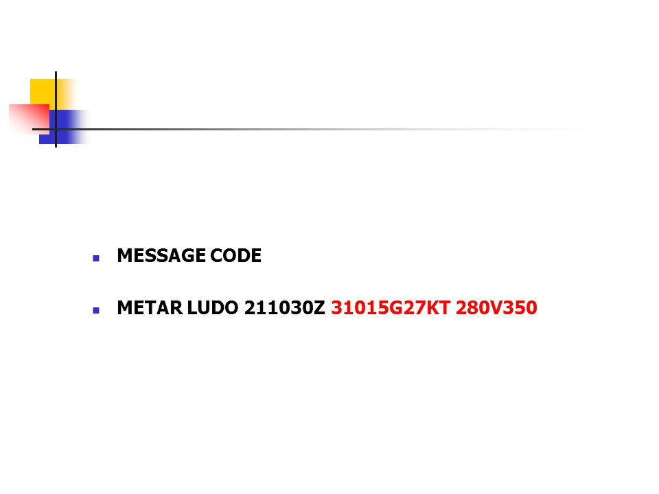 MESSAGE CODE METAR LUDO 211030Z 31015G27KT 280V350