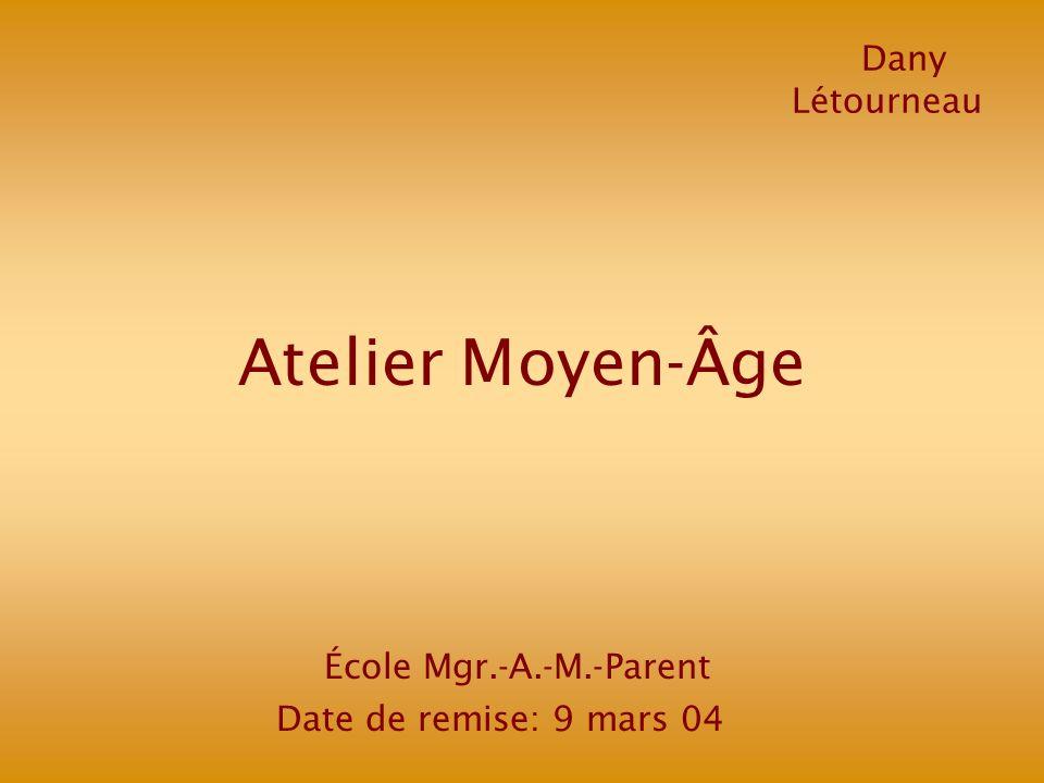 Atelier Moyen-Âge Dany Létourneau École Mgr.-A.-M.-Parent