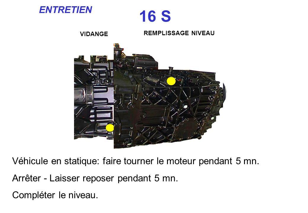 ENTRETIEN 16 S. VIDANGE. REMPLISSAGE NIVEAU. Véhicule en statique: faire tourner le moteur pendant 5 mn.