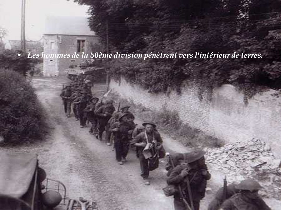 Les hommes de la 50ème division pénètrent vers l intérieur de terres.