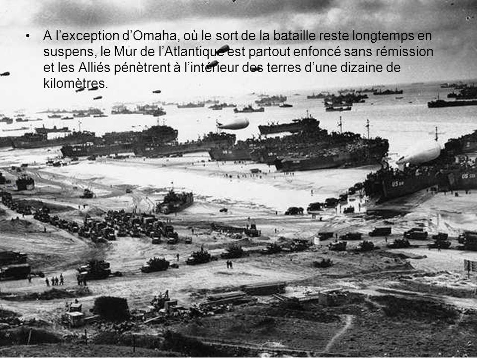 A l'exception d'Omaha, où le sort de la bataille reste longtemps en suspens, le Mur de l'Atlantique est partout enfoncé sans rémission et les Alliés pénètrent à l'intérieur des terres d'une dizaine de kilomètres.